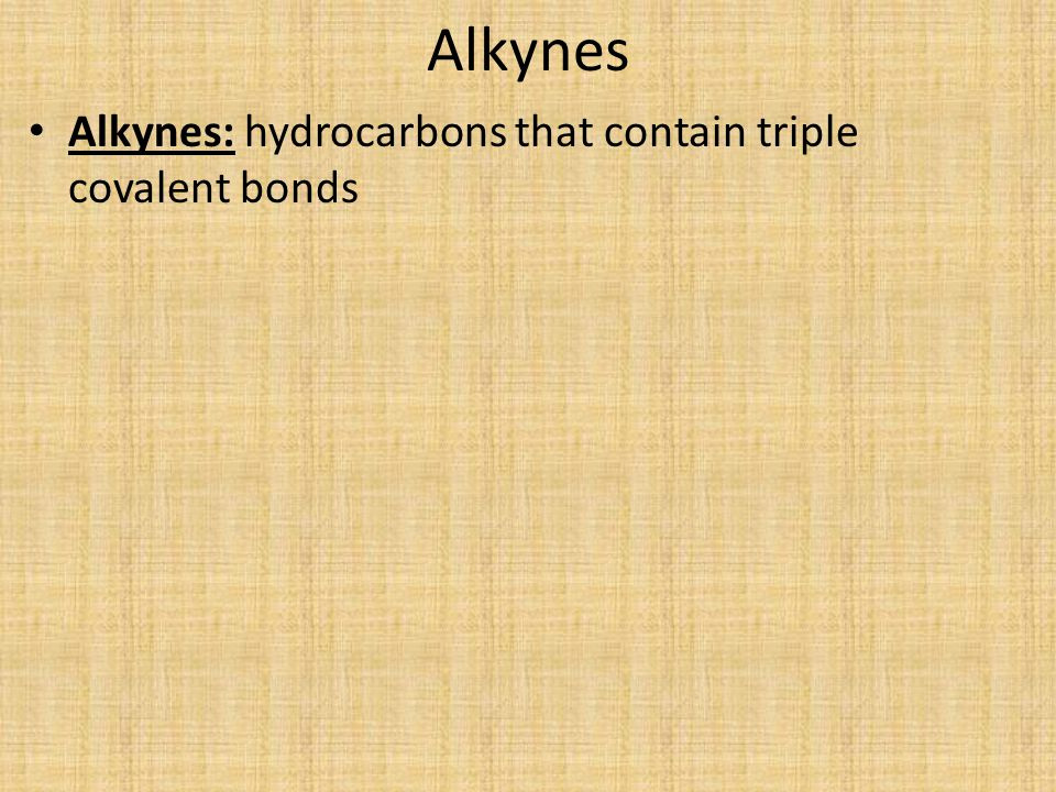 Alkynes Alkynes: hydrocarbons that contain triple covalent bonds