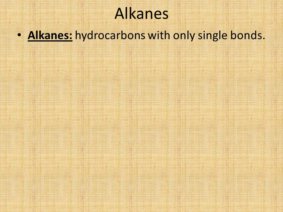 Alkanes Alkanes: hydrocarbons with only single bonds.