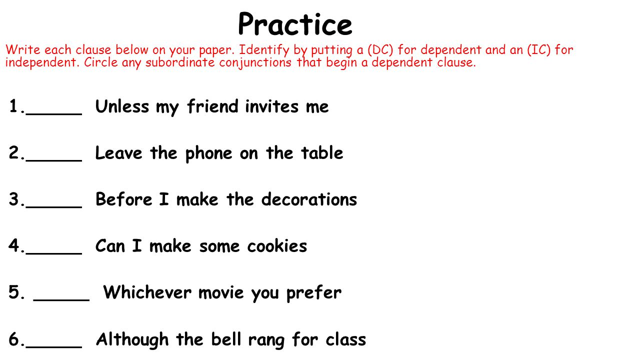 Practice _____ Unless my friend invites me