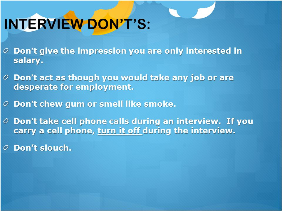 Interview Don't's: Don't give the impression you are only interested in salary.