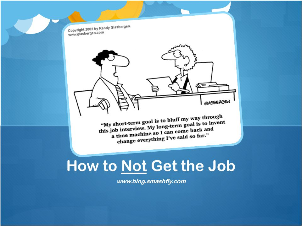 How to Not Get the Job www.blog.smashfly.com