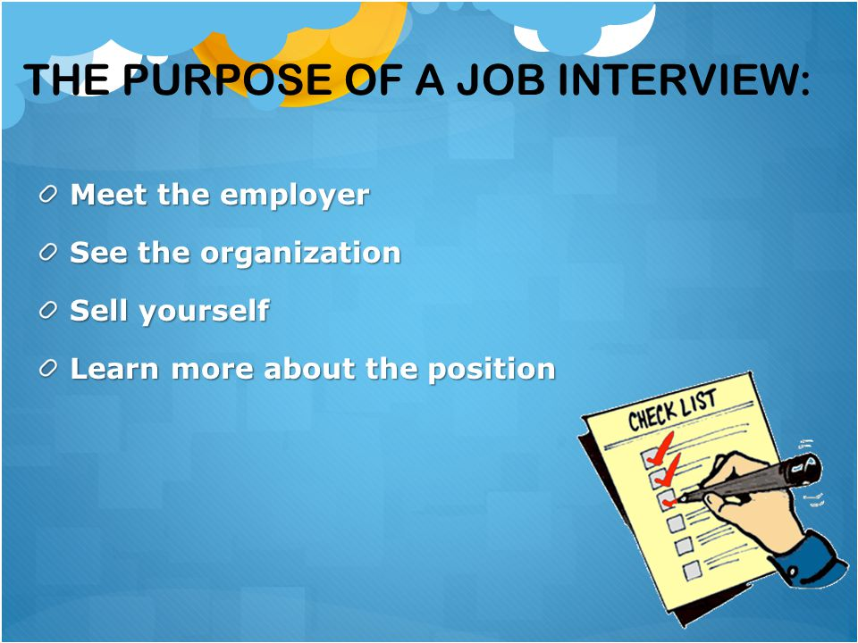 The purpose of a job interview: