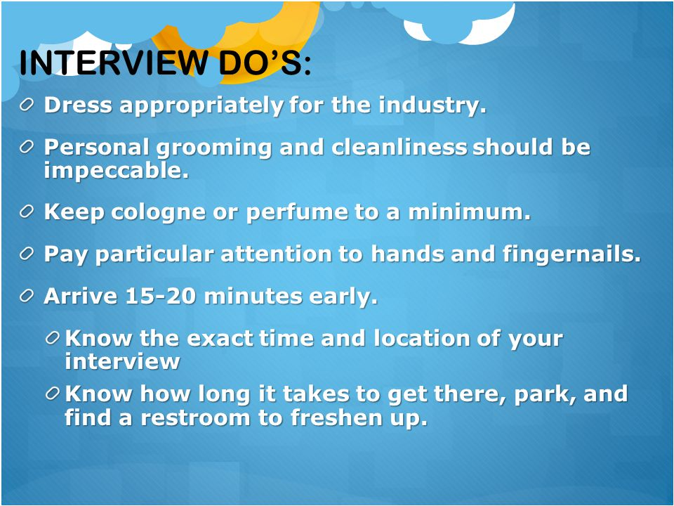 Interview Do's: Dress appropriately for the industry.