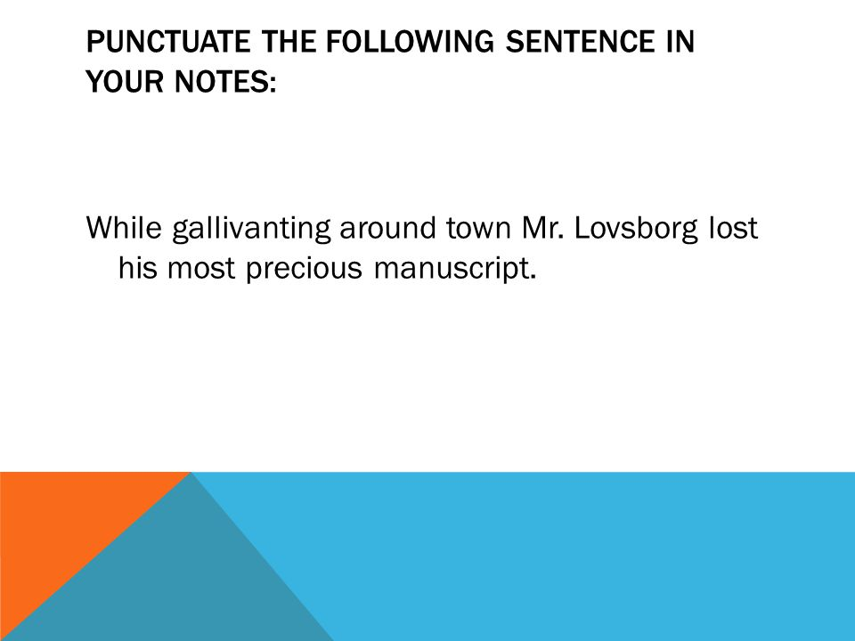 Punctuate the following sentence in your notes: