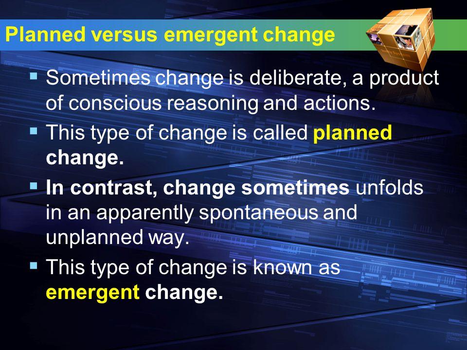 Planned versus emergent change