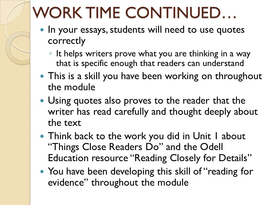 WORK TIME CONTINUED… In your essays, students will need to use quotes correctly.