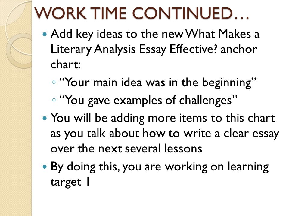 WORK TIME CONTINUED… Add key ideas to the new What Makes a Literary Analysis Essay Effective anchor chart: