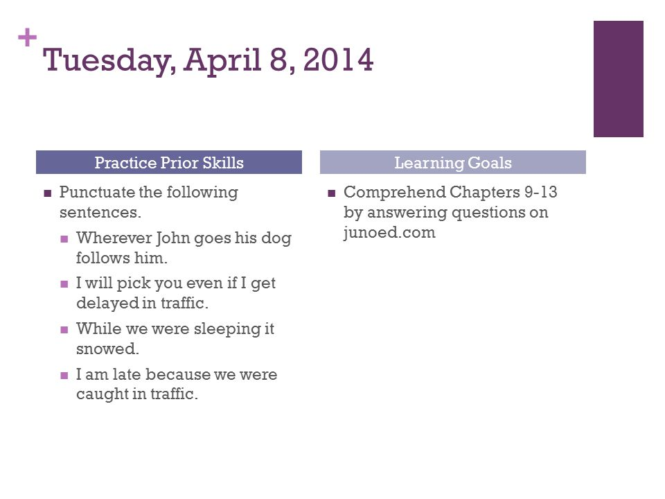 Tuesday, April 8, 2014 Practice Prior Skills Learning Goals