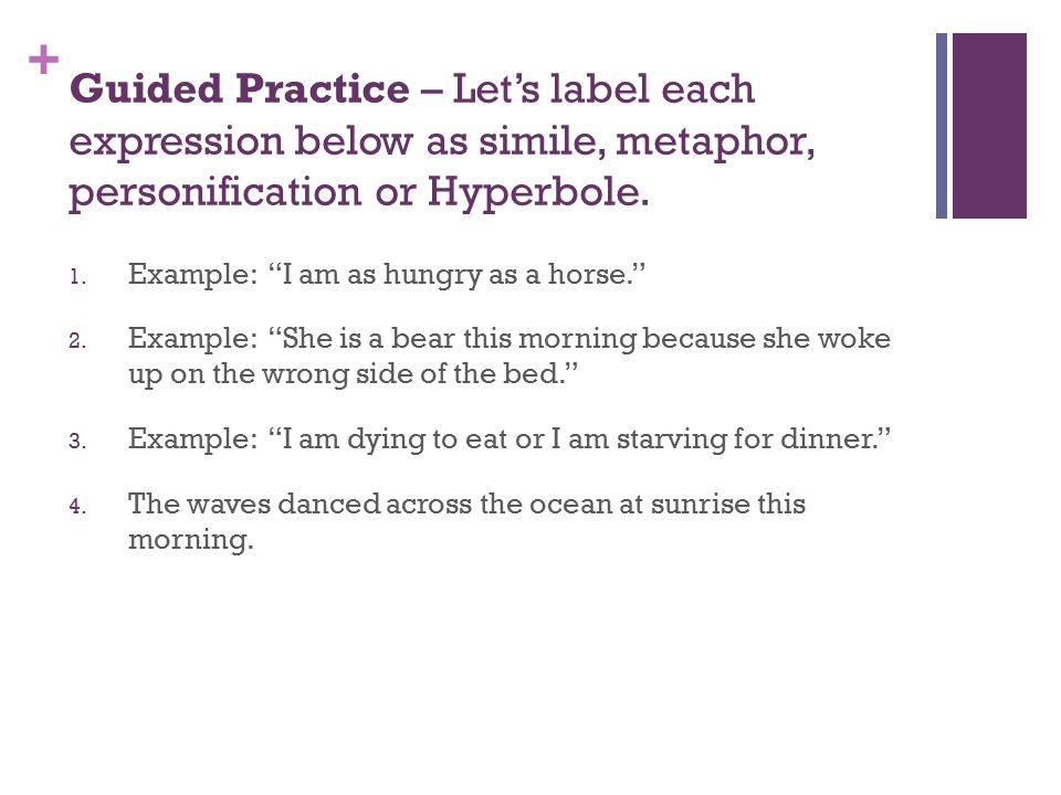 Guided Practice – Let's label each expression below as simile, metaphor, personification or Hyperbole.