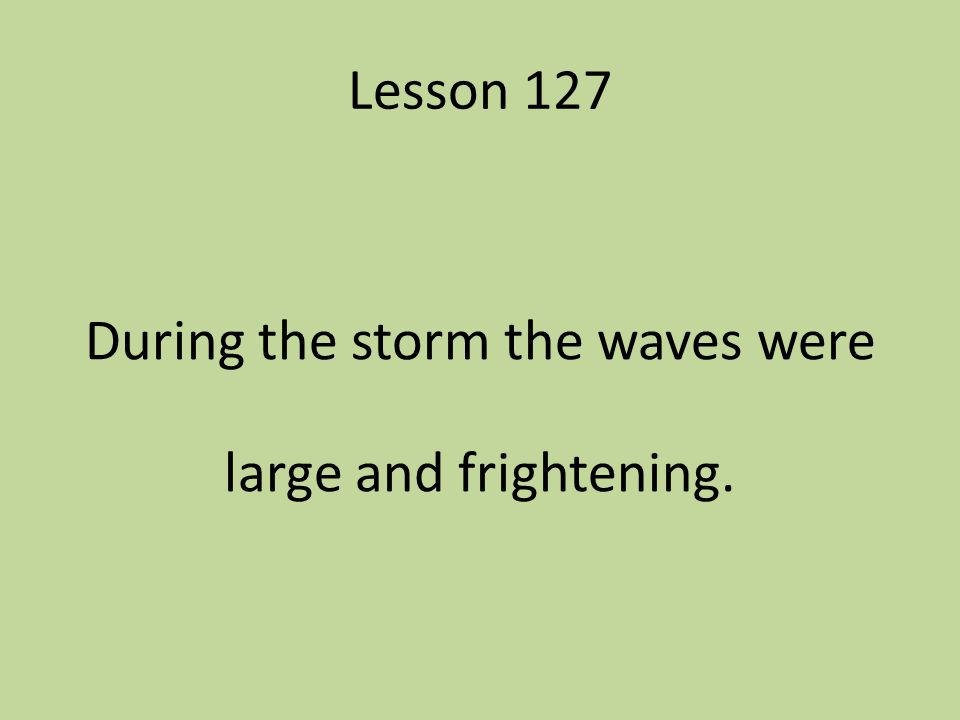 During the storm the waves were large and frightening.