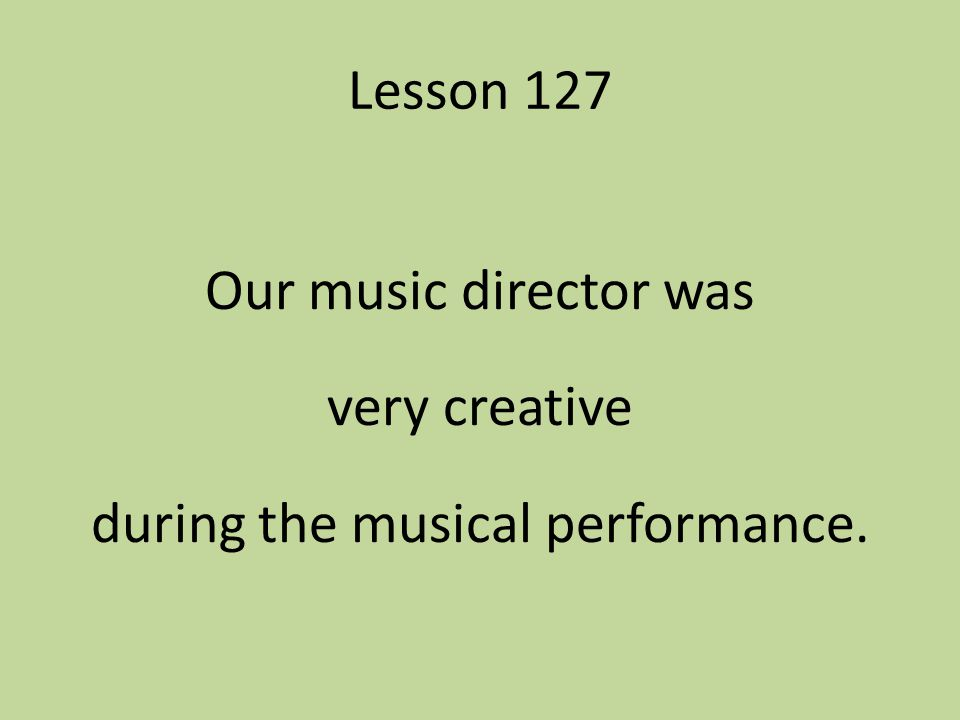 Our music director was very creative during the musical performance.