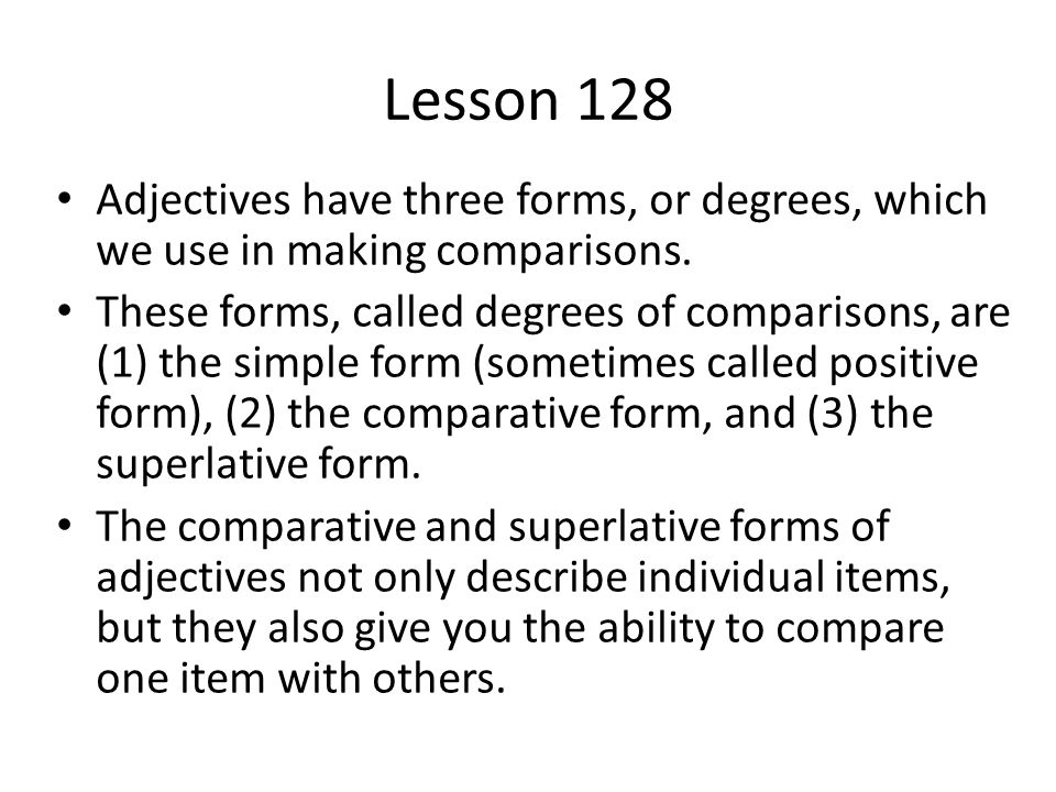 Lesson 128 Adjectives have three forms, or degrees, which we use in making comparisons.