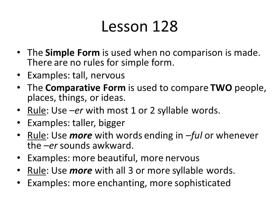 Lesson 128 The Simple Form is used when no comparison is made. There are no rules for simple form.