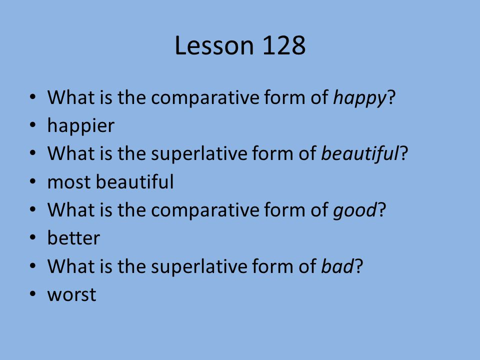 Lesson 128 What is the comparative form of happy happier