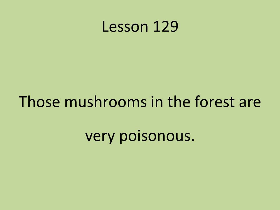 Those mushrooms in the forest are very poisonous.