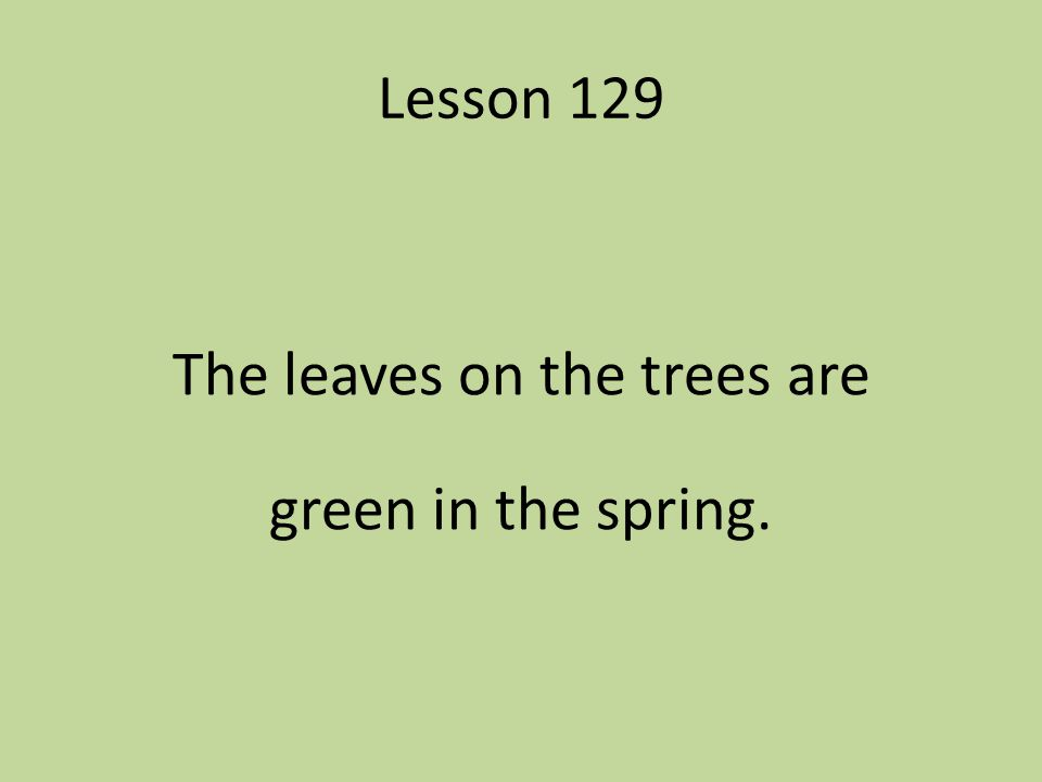 The leaves on the trees are green in the spring.