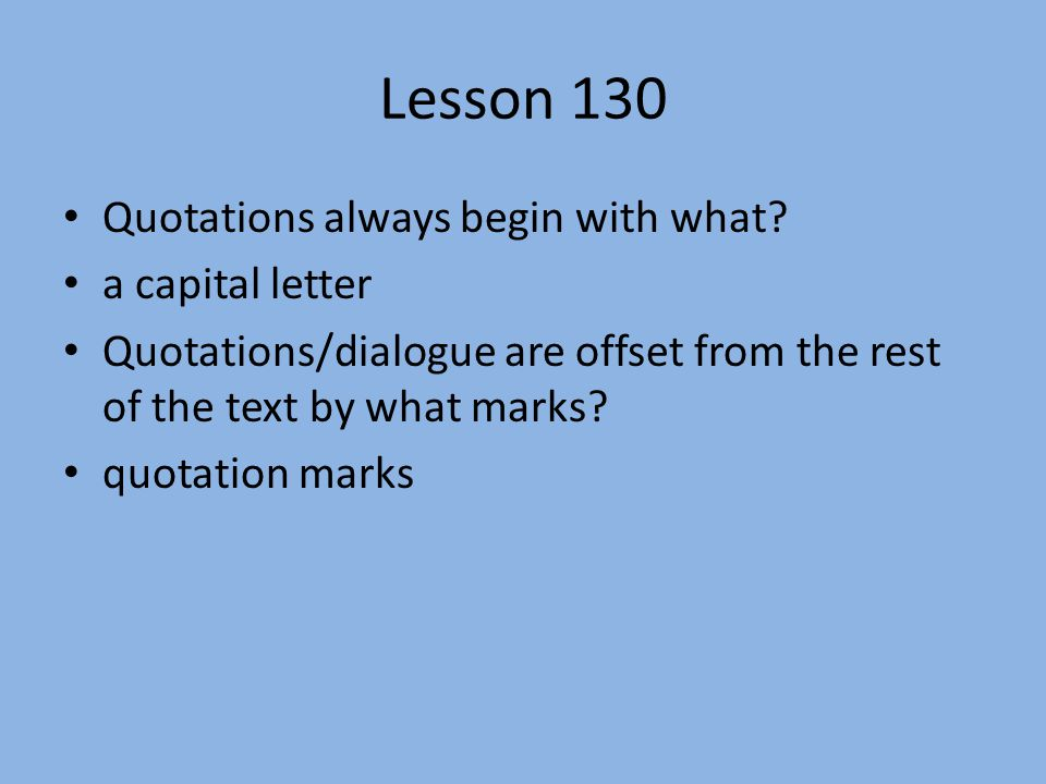 Lesson 130 Quotations always begin with what a capital letter