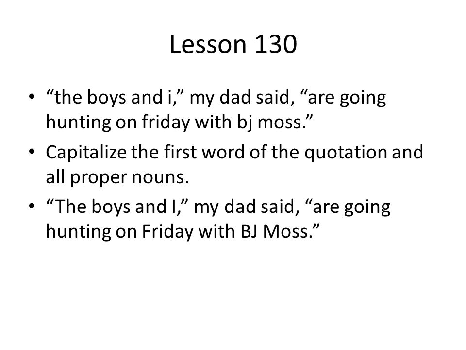 Lesson 130 the boys and i, my dad said, are going hunting on friday with bj moss.