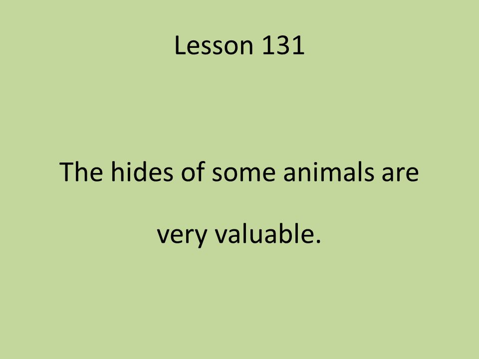 The hides of some animals are very valuable.
