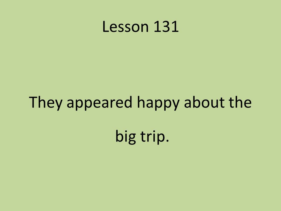 They appeared happy about the big trip.