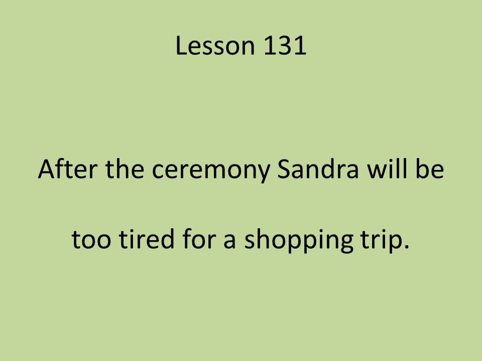 After the ceremony Sandra will be too tired for a shopping trip.