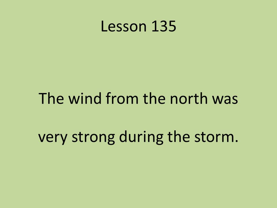 The wind from the north was very strong during the storm.