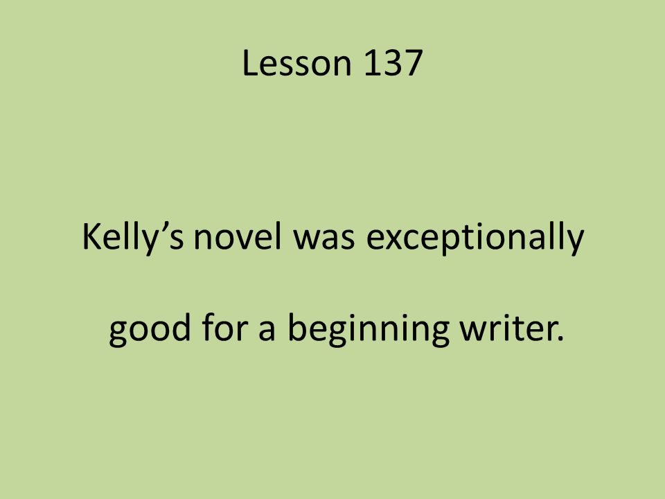 Kelly's novel was exceptionally good for a beginning writer.