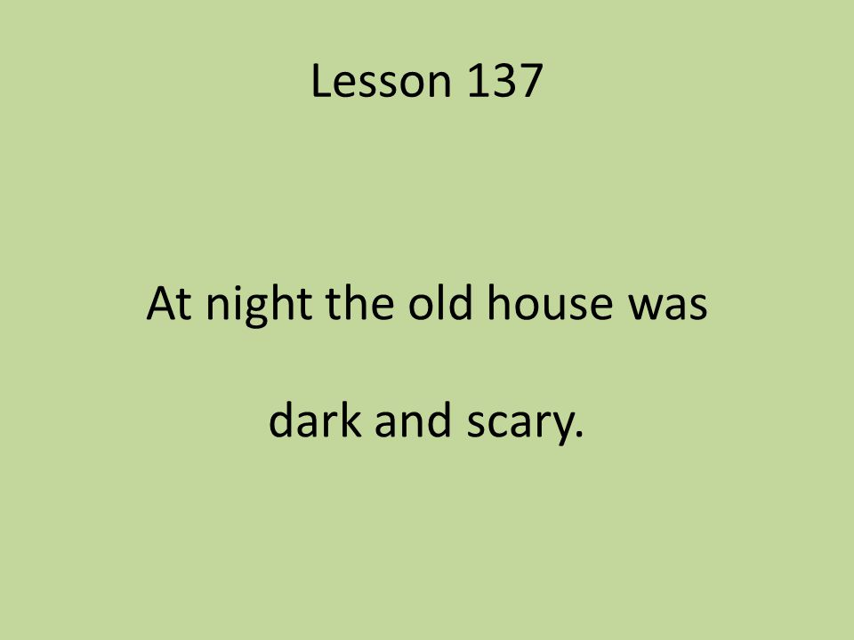 At night the old house was dark and scary.