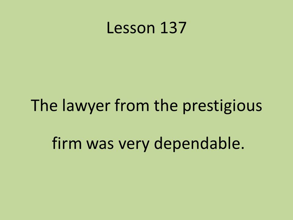 The lawyer from the prestigious firm was very dependable.