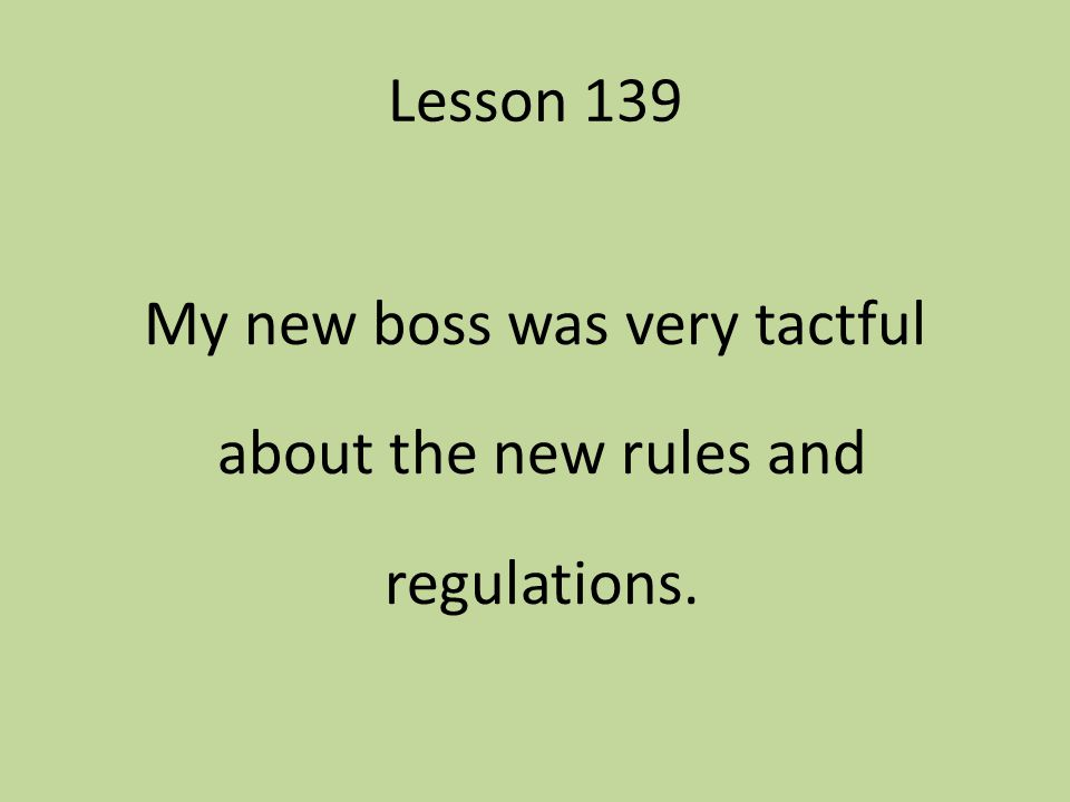 My new boss was very tactful about the new rules and regulations.