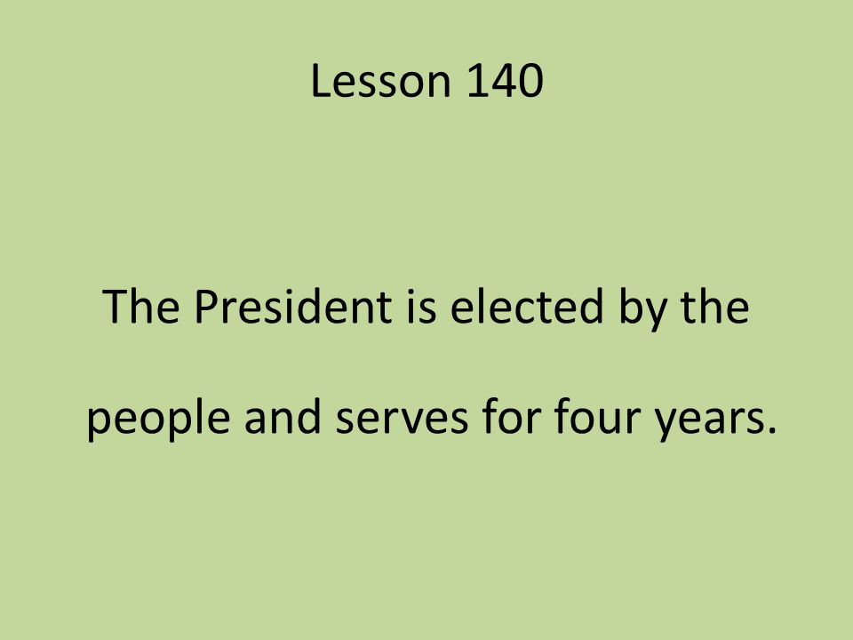 The President is elected by the people and serves for four years.