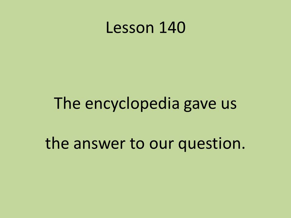 The encyclopedia gave us the answer to our question.
