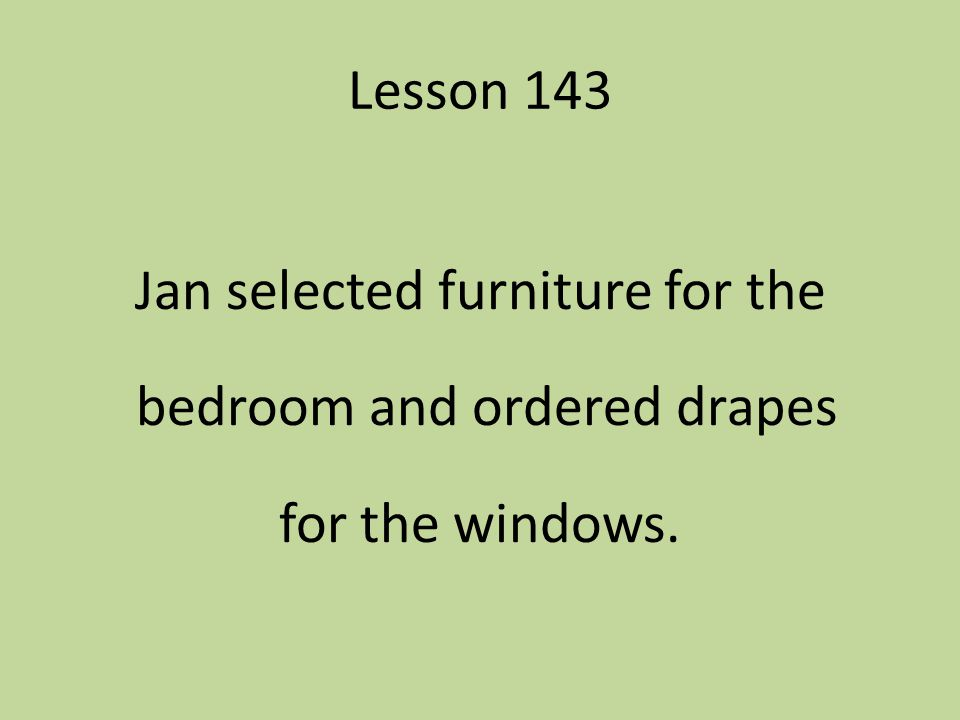 Lesson 143 Jan selected furniture for the bedroom and ordered drapes for the windows.