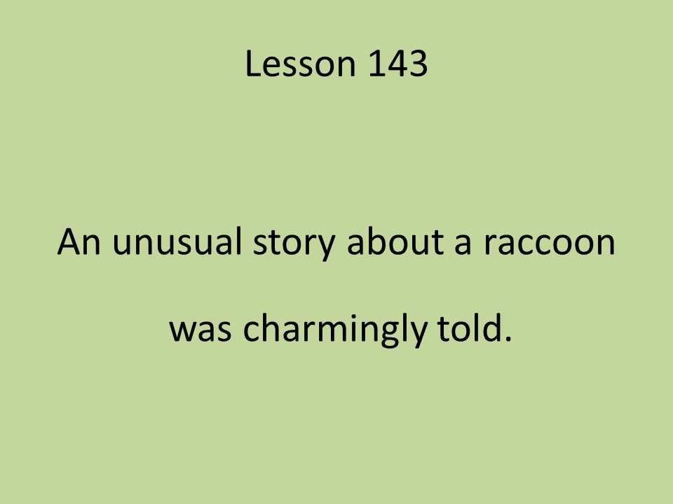 An unusual story about a raccoon was charmingly told.