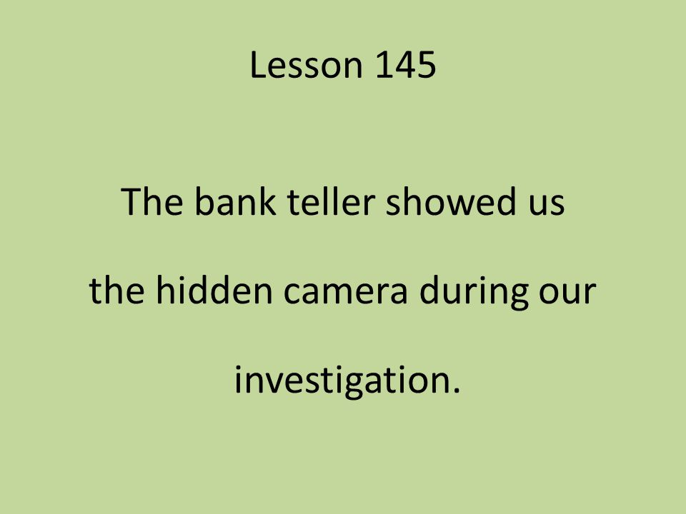 The bank teller showed us the hidden camera during our investigation.