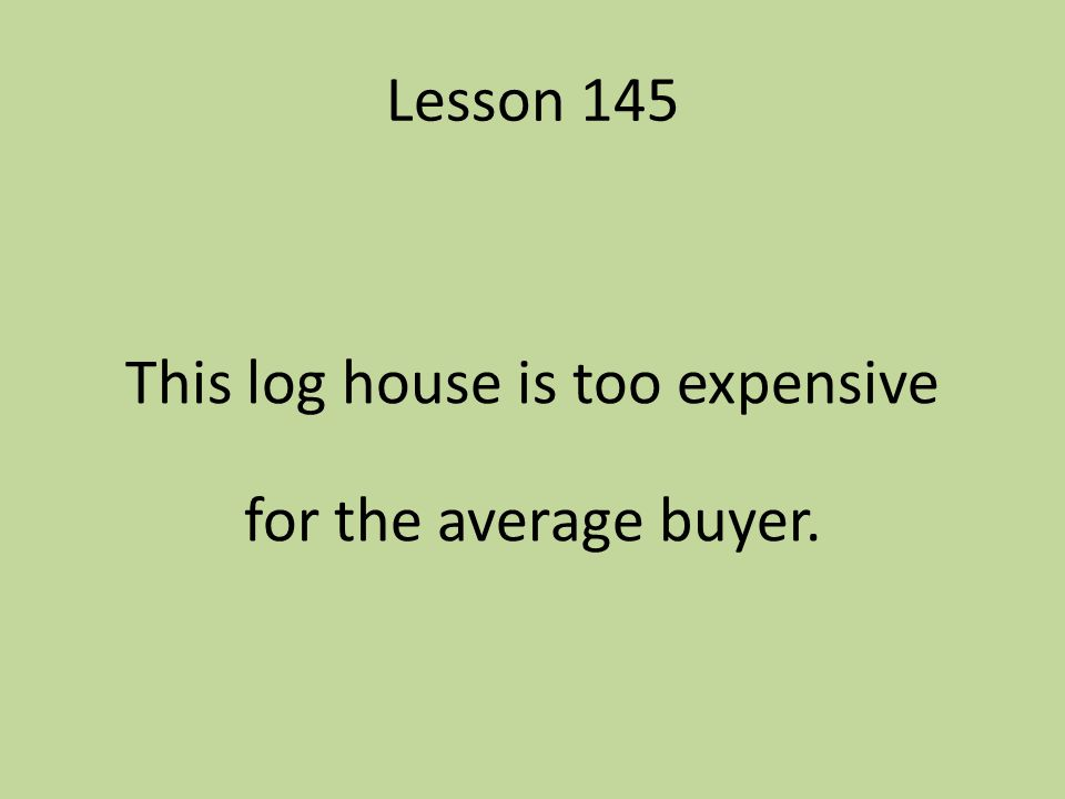 This log house is too expensive for the average buyer.