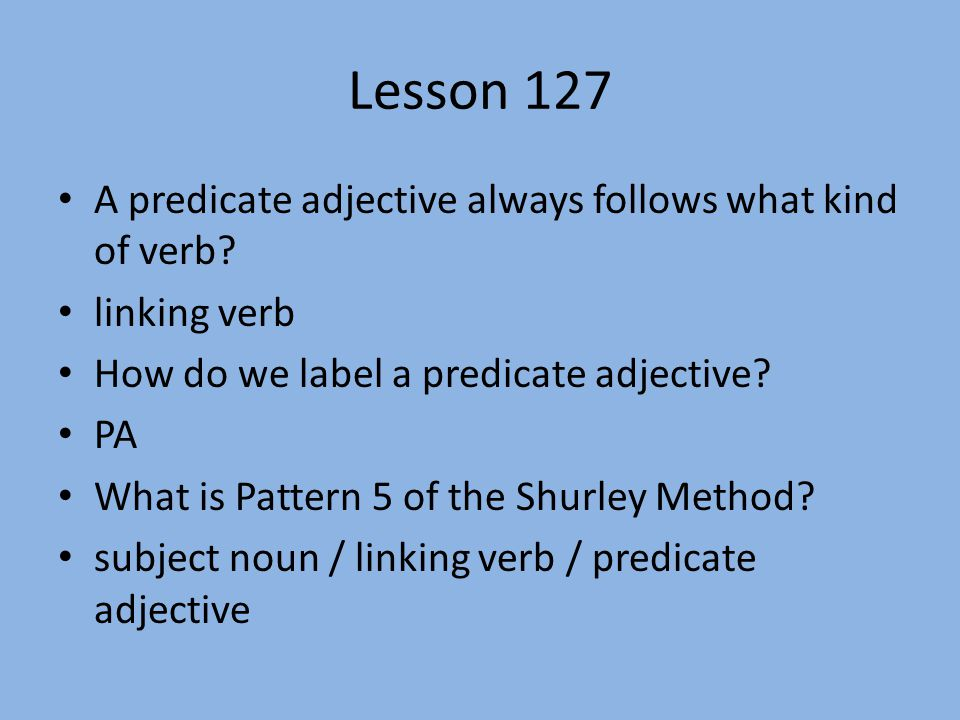 Lesson 127 A predicate adjective always follows what kind of verb