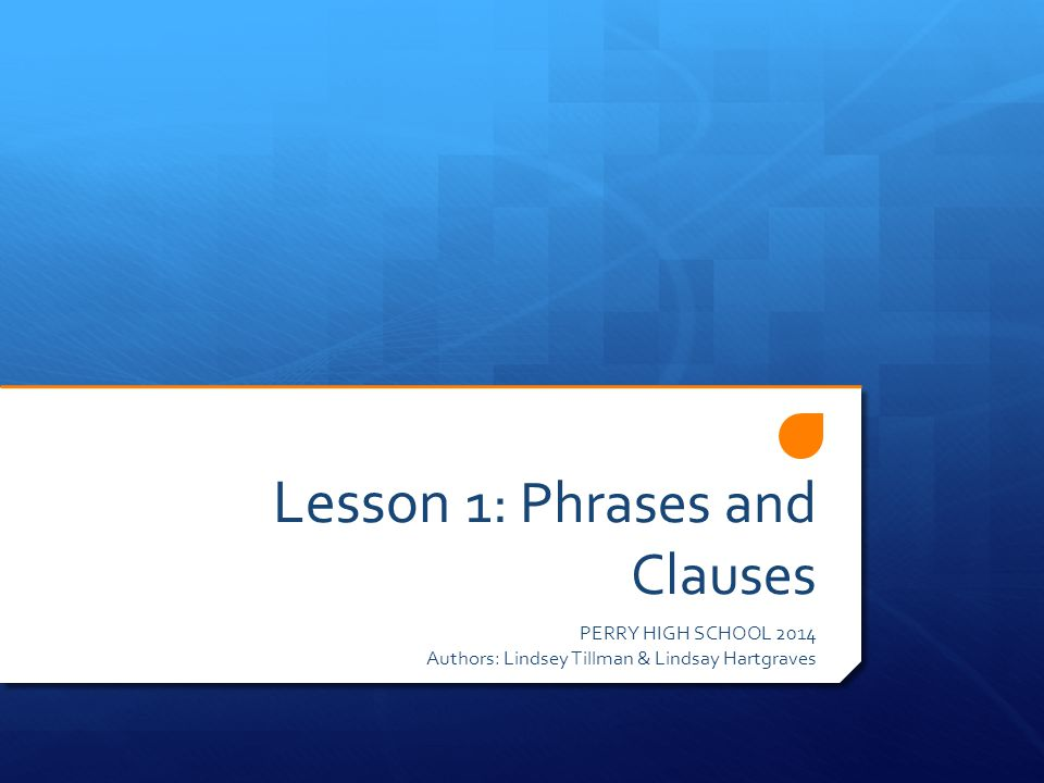 Lesson 1: Phrases and Clauses
