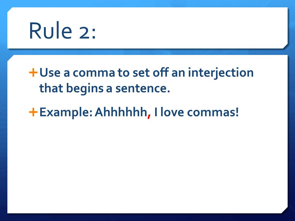 Rule 2: Use a comma to set off an interjection that begins a sentence.