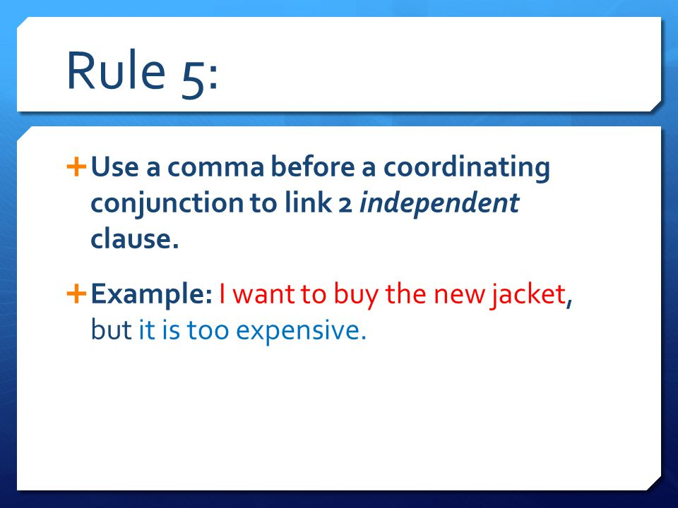 Rule 5: Use a comma before a coordinating conjunction to link 2 independent clause.