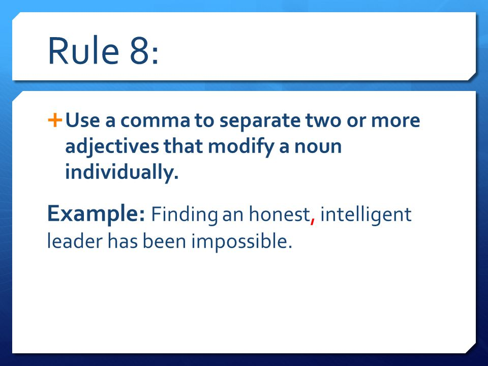Rule 8: Use a comma to separate two or more adjectives that modify a noun individually.