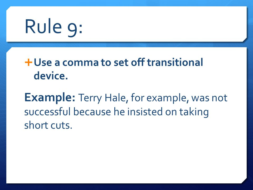 Rule 9: Use a comma to set off transitional device.