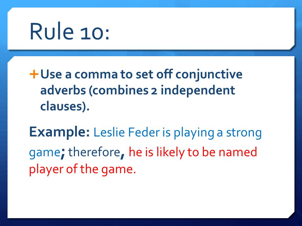 Rule 10: Use a comma to set off conjunctive adverbs (combines 2 independent clauses).