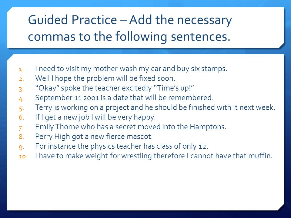 Guided Practice – Add the necessary commas to the following sentences.