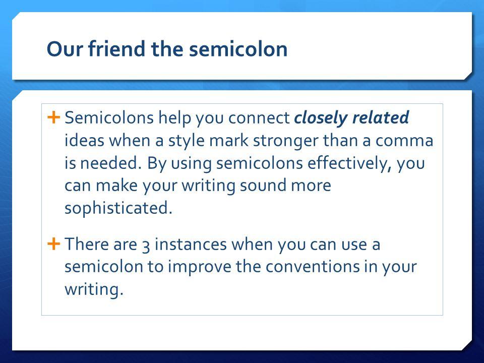 Our friend the semicolon