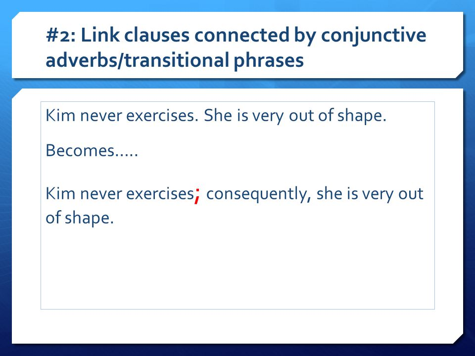 #2: Link clauses connected by conjunctive adverbs/transitional phrases