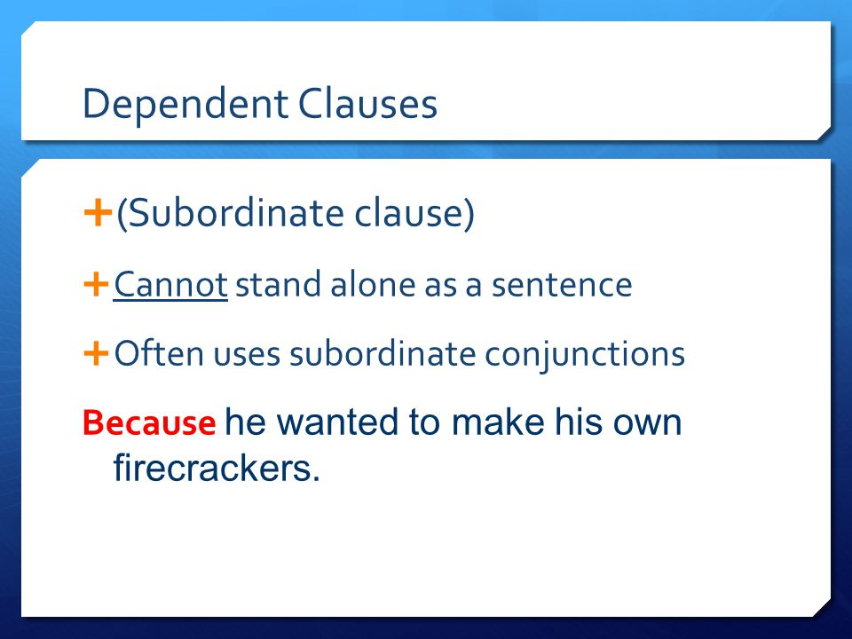 Dependent Clauses (Subordinate clause)