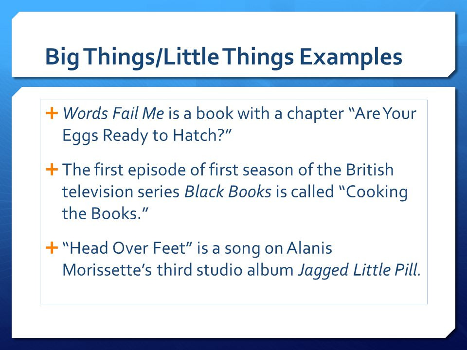 Big Things/Little Things Examples