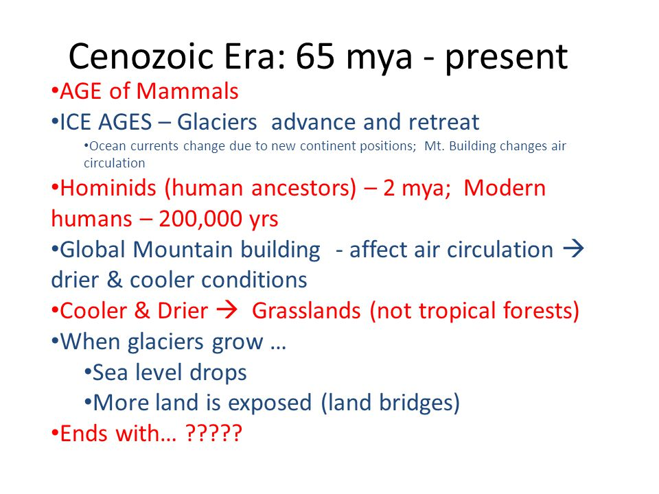 Cenozoic Era: 65 mya - present