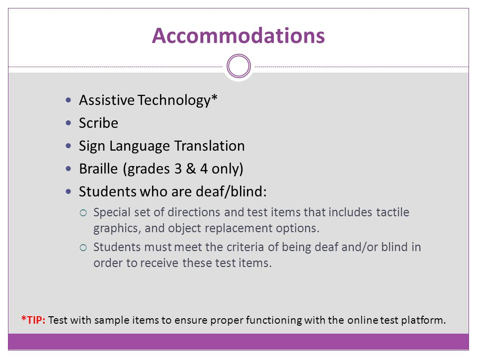 Accommodations Assistive Technology* Scribe Sign Language Translation